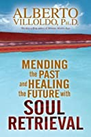 Mending the Past and Healing the Future with Soul Retrieval