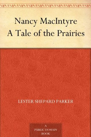 Nancy MacIntyre A Tale of the Prairies  by  Lester Shepard Parker
