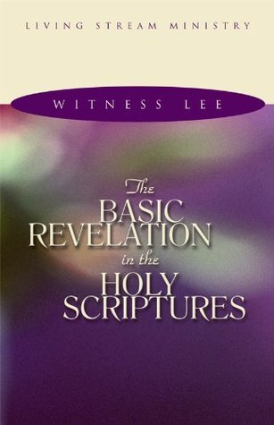 The Basic Revelation in the Holy Scriptures  by  Witness Lee
