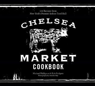 The Chelsea Market Cookbook: 100 Recipes from New Yorks Premier Indoor Food Hall  by  Michael  Phillips