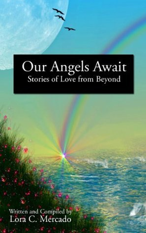 Our Angels Await, Stories of Love from Beyond  by  Lora C. Mercado