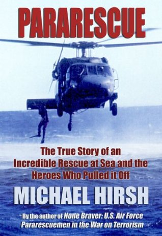 Pararescue: The True Story of an Incredible Rescue at Sea and the Heroes Who Pulled It Off  by  Michael Hirsh