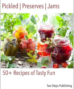 Pickled, Preserves, Jams: 50+ Recipes of Tasty Fun  by  Two Steps Publishing