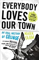 Everybody Loves Our Town: An Oral History of Grunge