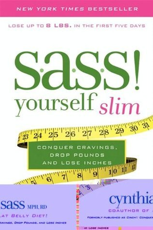 S.A.S.S. Yourself Slim: Conquer Cravings, Drop Pounds, and Lose Inches Cynthia Sass