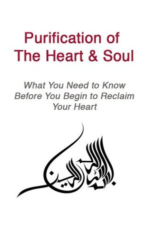 Purification of The Heart & Soul What You Need to Know Before You Begin to Reclaim Your Heart  by  AbdelRahman Mussa