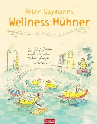 Peter Gaymanns Wellness-Hühner  by  Peter Gaymann