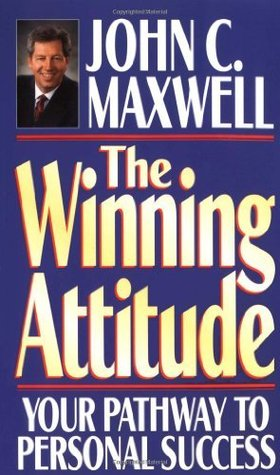 The  Winning Attitude: Your Pathway to Personal Success John C. Maxwell