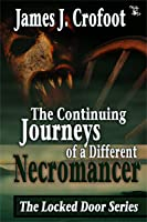 The Continuing Journeys of a Different Necromancer (Book 2)  by  James J. Crofoot