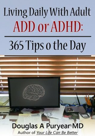Living Daily With Adult ADD or ADHD: 365 Tips o the Day Douglas A. Puryear