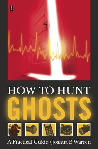 How to Hunt Ghosts Joshua P. Warren
