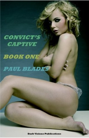 Convicts Captive Book 1  by  Paul Blades