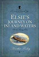 Elsie's Journey on Inland Waters (The Original Elsie Dinsmore Collection)