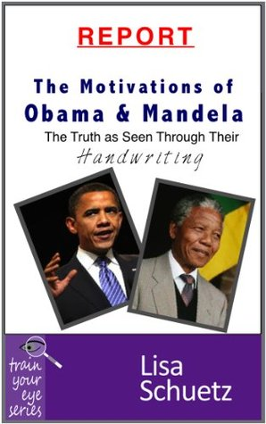 The Motivations of Obama & Mandela: The Truth as Seen Through Their Handwriting  by  Lisa Schuetz