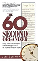 The 60 Second Organizer: Sixty Solid Techniques for Beating Chaos at Home and at Work