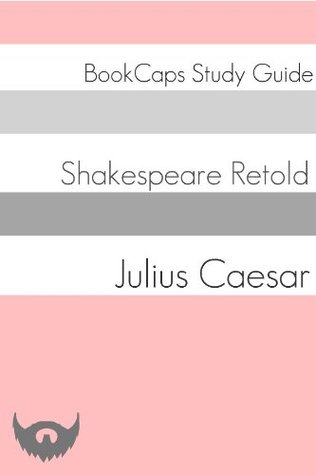 Julius Caesar In Plain and Simple English (A Modern Translation and the Original Version) (Classics Retold: 7)  by  BookCaps