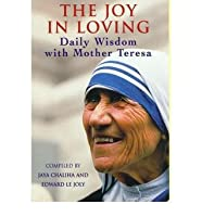 The Joy in Loving: Daily Wisdom with Mother Teresa