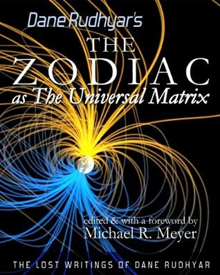 The Zodiac as The Universal Matrix  by  Dane Rudhyar