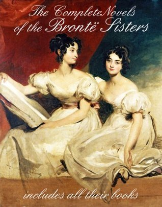 THE BRONTE SISTERS - The Complete Novels Emily Brontë
