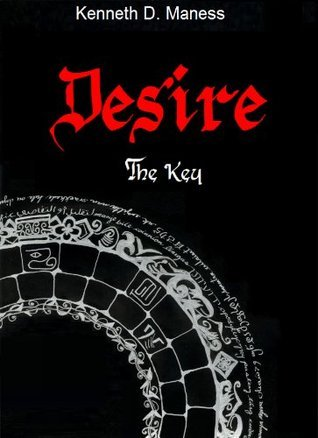 Desire: The Key  by  Kenneth D. Maness