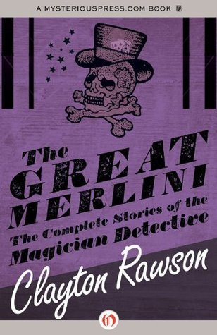 The Great Merlini: The Complete Stories of the Magician Detective (The Gregg Press mystery fiction series) Clayton Rawson