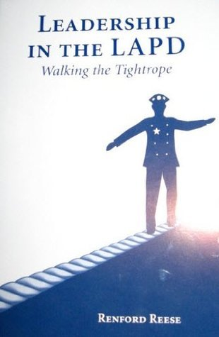 Leadership in the LAPD: Walking the Tightrope  by  Renford Reese