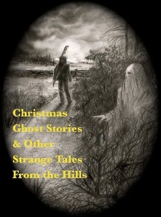 Christmas Ghost Stories and Other Strange Tales From the Hills  by  Martin Hesp