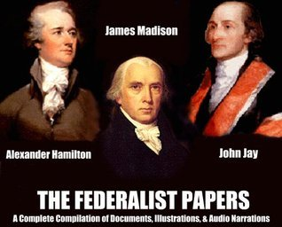 THE FEDERALIST PAPERS - [A Complete Illustrated Compilation with Annotations] BONUS Entire Narrations Audiobook , Featuring Amazing Dynamic Chapter Link Navigation for a Premium