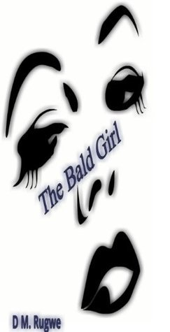 The Bald Girl  by  D.M. Rugwe