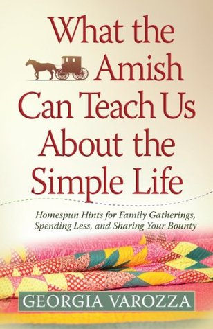 What the Amish Can Teach Us About the Simple Life Georgia Varozza
