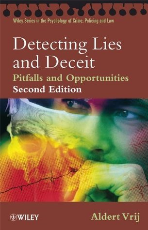 Detecting Lies and Deceit: Pitfalls and Opportunities (Wiley Series in Psychology of Crime, Policing and Law) Aldert Vrij
