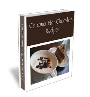 Gourmet Hot Chocolate & Coffee Lovers Mix Recipes. Best Homemade Drinks For Any Occastion.  by  James Finley