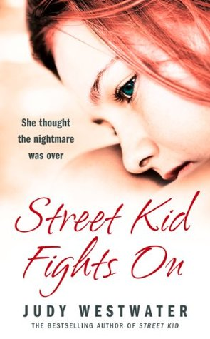 Street Kid Fights On: She thought the nightmare was over Judy Westwater