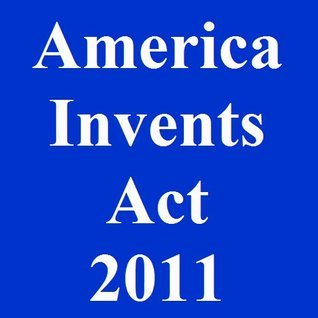 America Invents Act 2011 [Annotated]  by  Stephen  Aycock