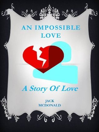 An Impossible Love  by  Jack McDonald