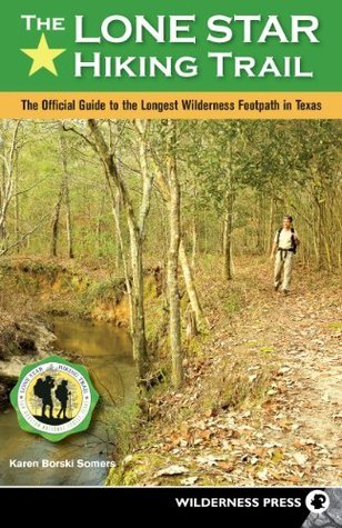 The Lone Star Hiking Trail: The Official Guide to the Longest Wilderness Footpath in Texas Karen Somers