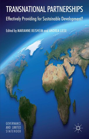 Transnational Partnerships: Effectively Providing for Sustainable Development?  by  Marianne Beisheim