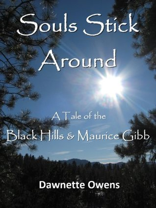 Souls Stick Around: A Tale of the Black Hills and Maurice Gibb  by  Dawnette Owens