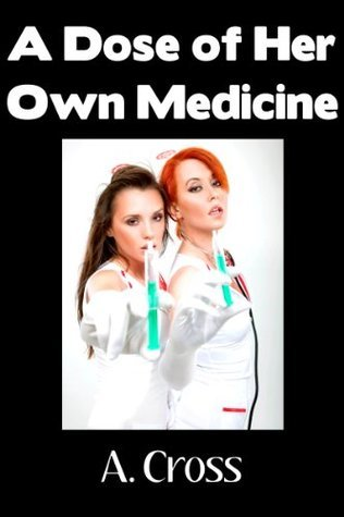 A Dose of Her Own Medicine A. Cross