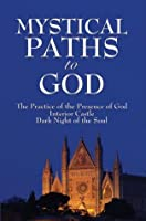Mystical Paths to God: Three Journeys (The Practice of the Presence of God / Interior Castle / Dark Night of the Soul)