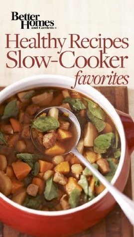 Healthy Recipes Slow Cooker Favorites  by  Better Homes & Gardens Magazine