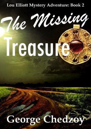 The Missing Treasure (Lou Elliott Mystery Adventures Book 2) George Chedzoy
