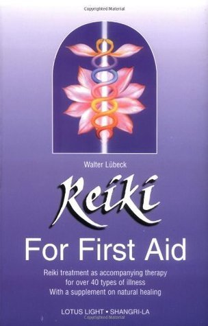 Reiki for First Aid: Reiki Treatment As Accompanying Therapy for over 40 Illnesses With a Supplement on Nutrition  by  Walter Luebeck
