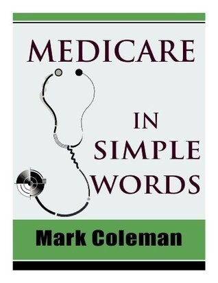 Medicare In Simple Words  by  Mark Coleman
