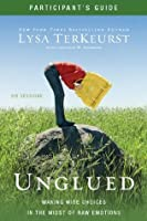 Unglued Participant's Guide: Making Wise Choices in the Midst of Raw Emotions