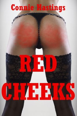 Red Cheeks: Five Erotic Spanking Stories  by  Connie Hastings