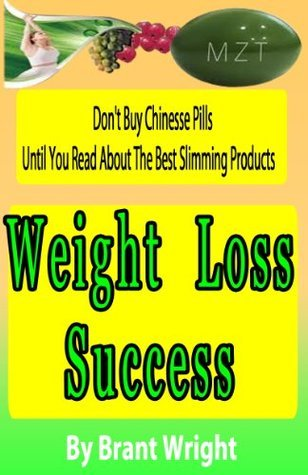 Weight Loss Success: Dont buy Chinese Pills Until You Read About Slimming Products. The Best Diet Pill Reviews. Can You Lose Weight Quickly?  by  Brant Wright