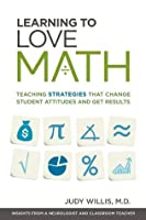Learning to Love Math: Teaching Strategies That Change Student Attitudes and Get Results