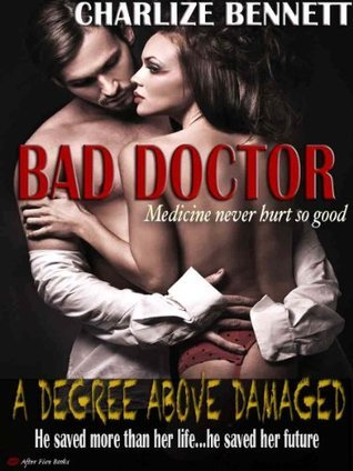 Bad Doctor: A Degree Above Damaged  by  Charlize Bennett