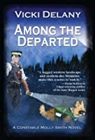 Among the Departed: A Constable Molly Smith Mystery (Constable Molly Smith Series)